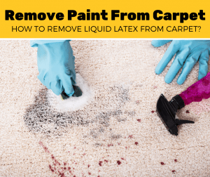 How To Remove Liquid Latex From Carpet