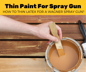 How To Thin Latex Paint For Wagner Spray Gun