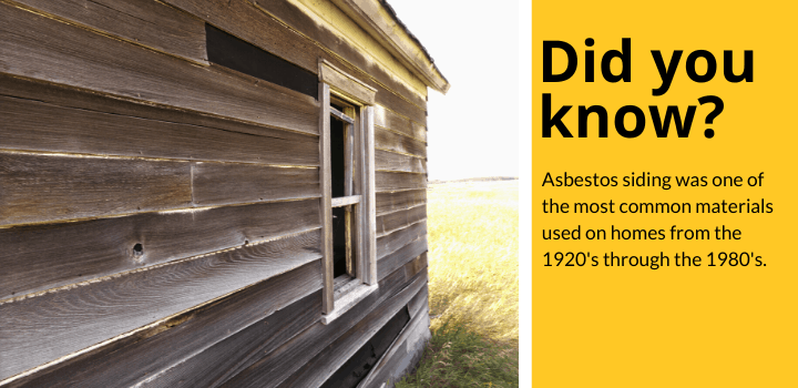 Did you know: Asbestos siding was one of the most common materials used on homes from the 1920's through the 1980's.