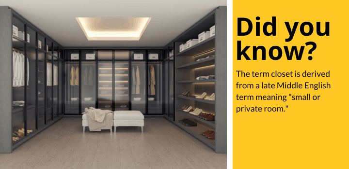 """Did you know: The term closet is derived from a late Middle English term meaning """"small or private room."""""""