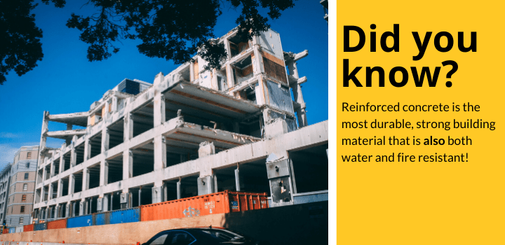 Did you know: Reinforced concrete is the most durable, strong building material that is also both water and fire resistant!