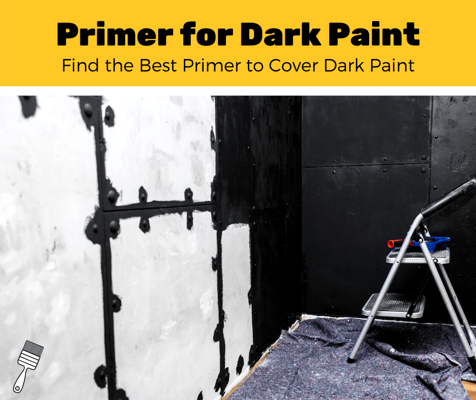 Best Primer to Cover Dark Paint