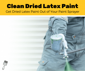 How to Clean Dried Latex Paint from a Paint Sprayer