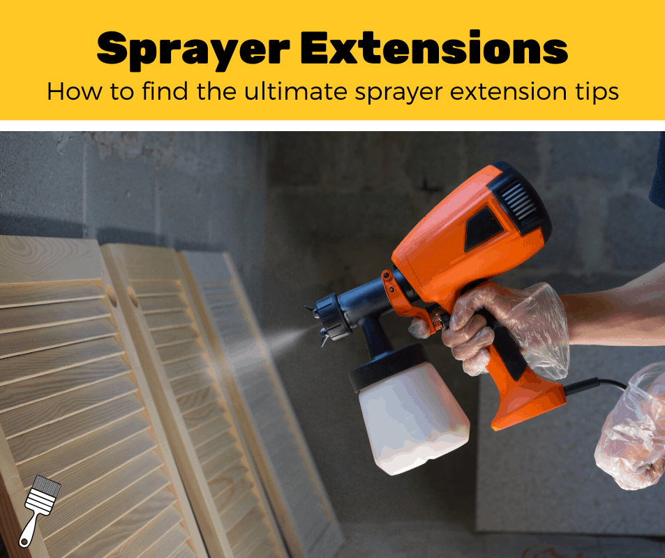 Top 5 Best Paint Sprayer Extension Tips (2020 Review)