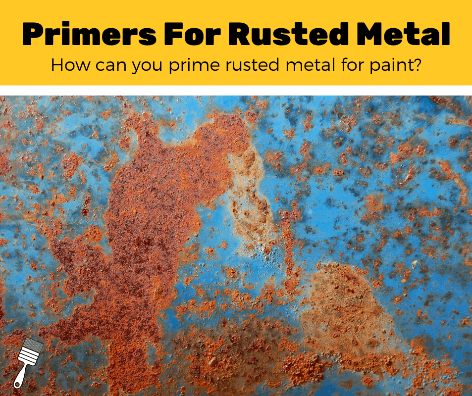 Top 5 Best Paint Primers For Rusted Metal (2020 Review)