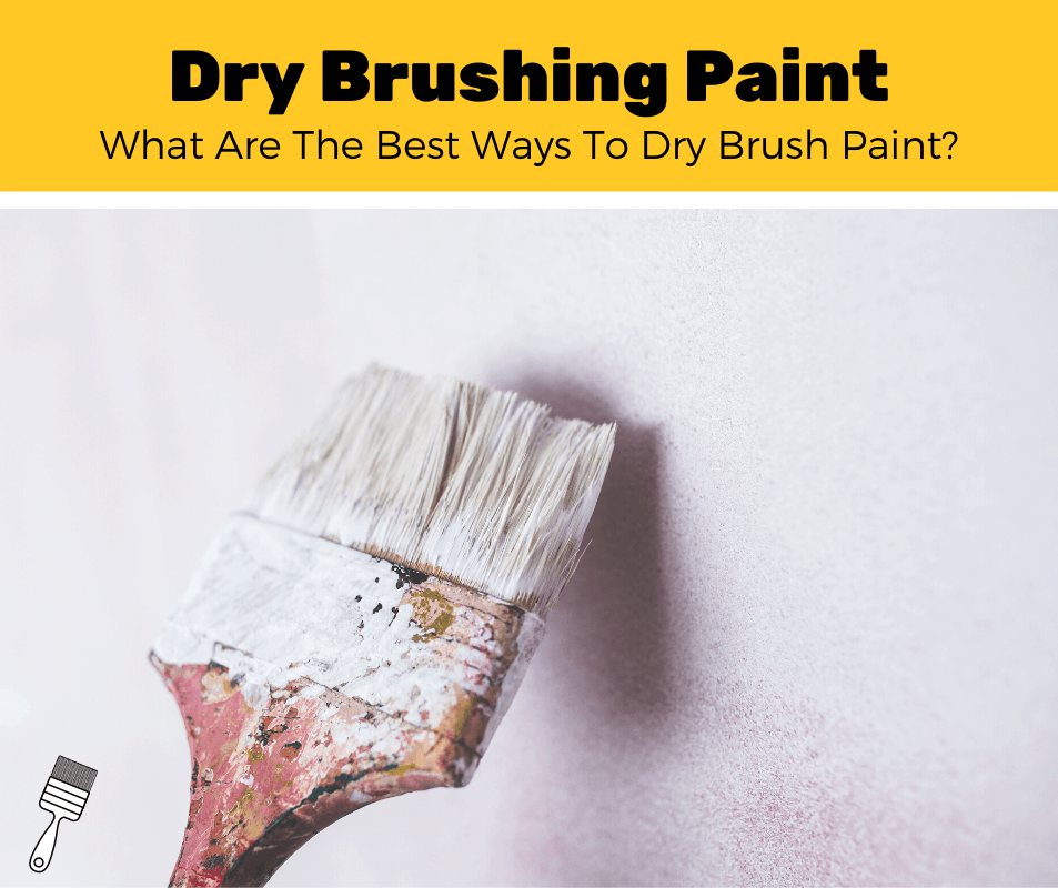 How To Dry Brush Paint? (Easy 5-Step Guide)
