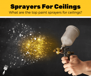 Top 5 Best Paint Sprayers For Ceilings (2020 Review)