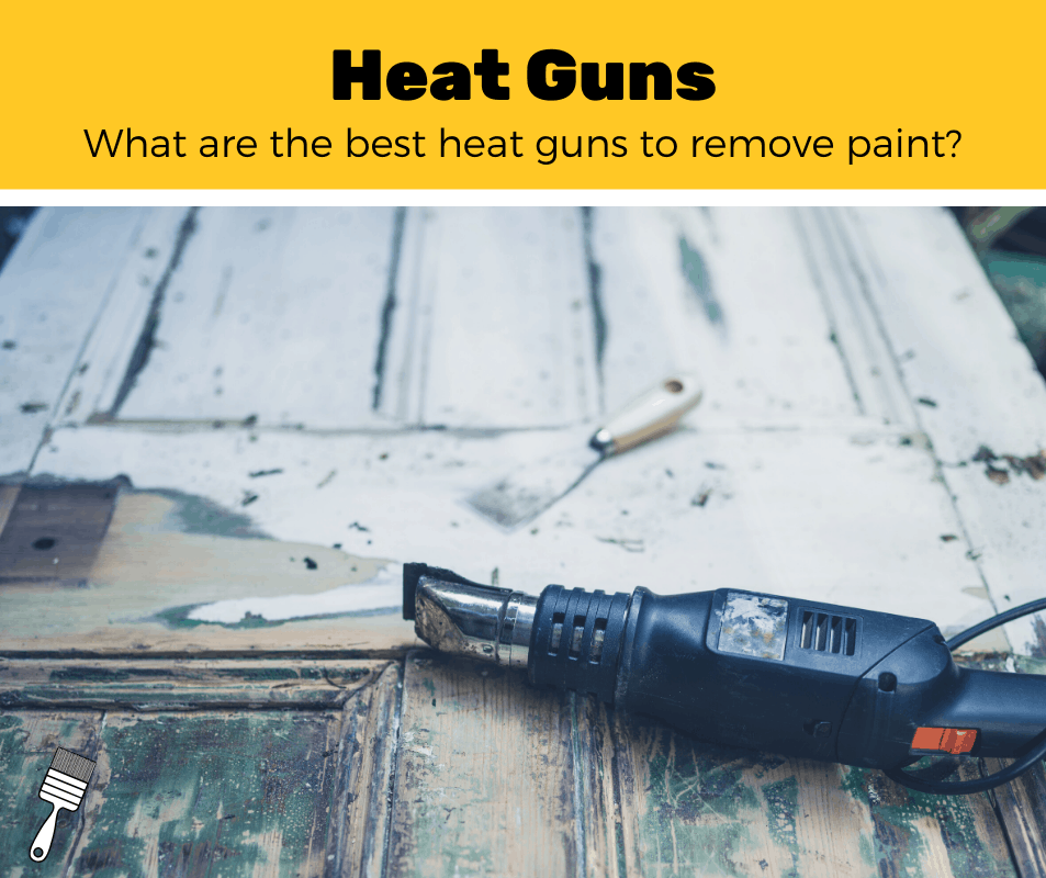 Top 5 Best Heat Guns To Remove Paint (2020 Review)