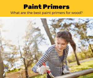 Top 5 Best Paint Primers For Wood (2020 Review)