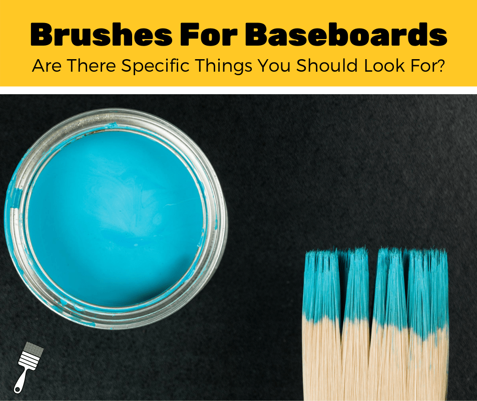 Top 5 Best Paint Brushes For Baseboards (2020 Review)