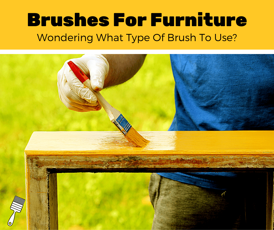 Top 6 Best Paint Brushes For Furniture (2020 Review)