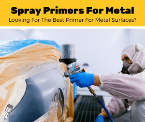 Top 5 Best Spray Primers For Metal (2020 Review)
