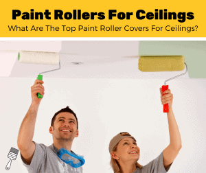 Top 5 Best Paint Rollers For Popcorn Ceilings (2020 Review)