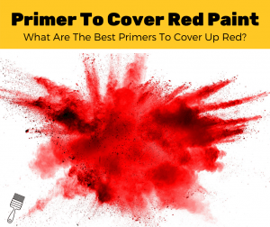 Top 5 Best Primer For Covering Red Paint (2020 Review)