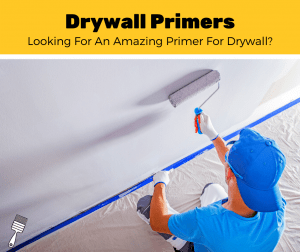 Top 5 Best Paint Primer For Drywall (2020 Review)