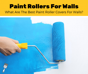 Top 5 Best Paint Rollers For Walls (2020 Review)