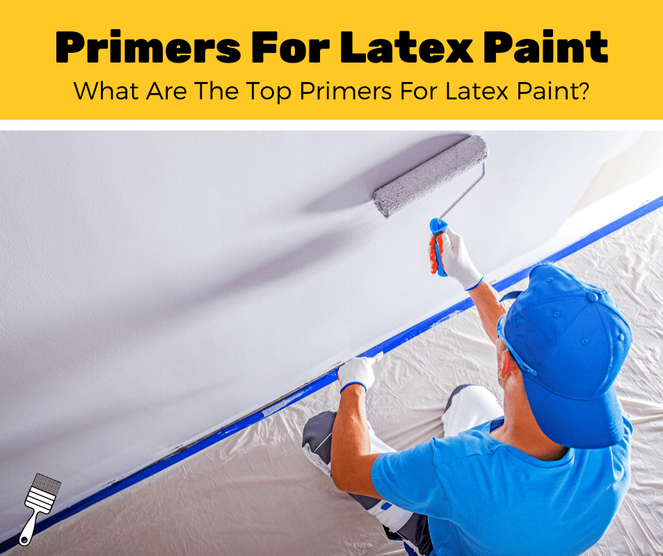 Top 6 Best Primers For Latex Paint (2020 Review)