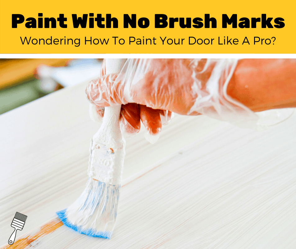 How To Paint A Door Without Brush Marks? (5-Step Guide)