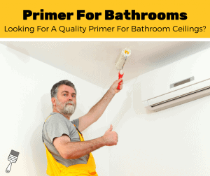 Top 5 Best Paint Primers For Bathroom Ceilings (2020 Review)
