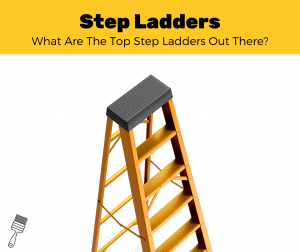 Top 12 Best Step Ladders For DIY Construction/Painting (2020 Review)