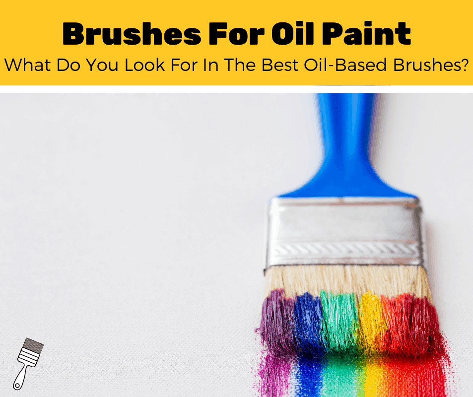 Top 5 Best Paint Brushes For Oil Based Paint (2020 Review)
