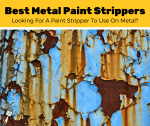 Top 8 Best Paint Stripper For Metal (2020 Review)