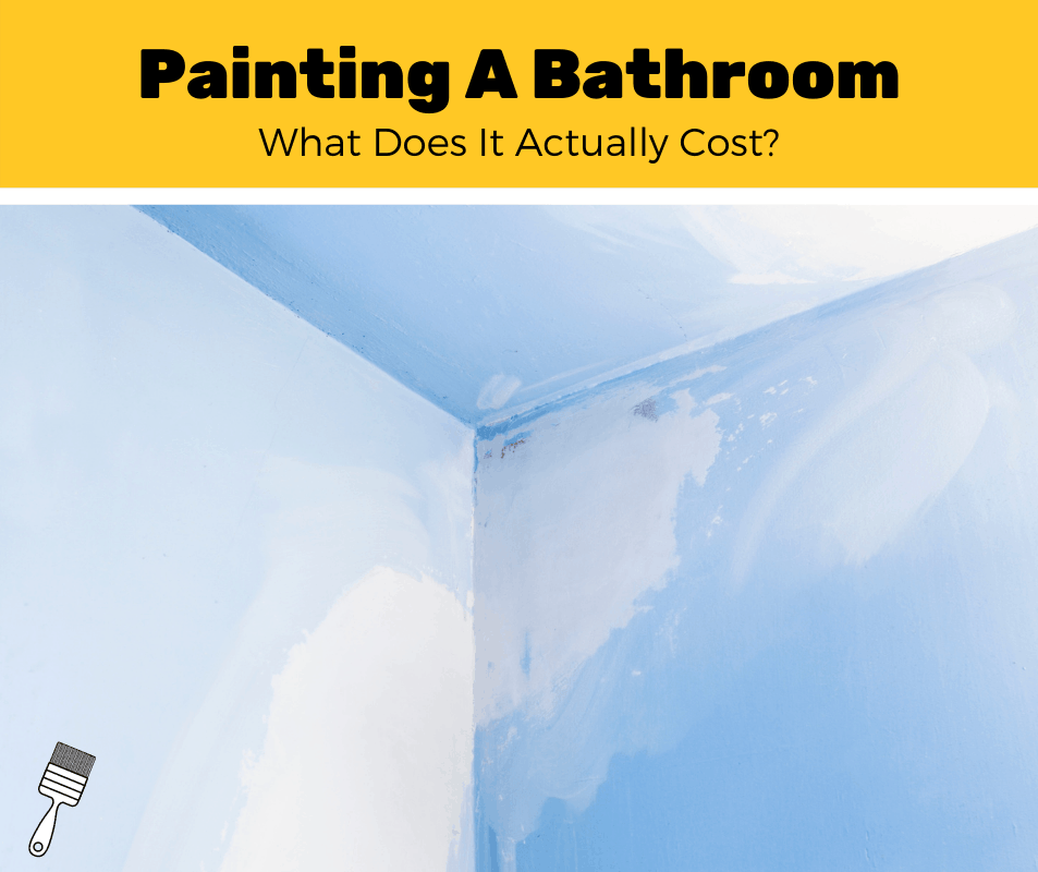 How Much Does It Cost To Paint A Bathroom? (2020 Estimates)