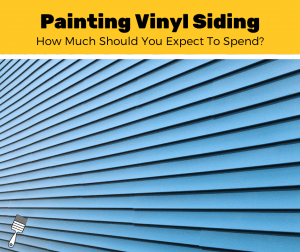 How Much Does It Cost To Paint Vinyl Siding? (2020 Estimates)
