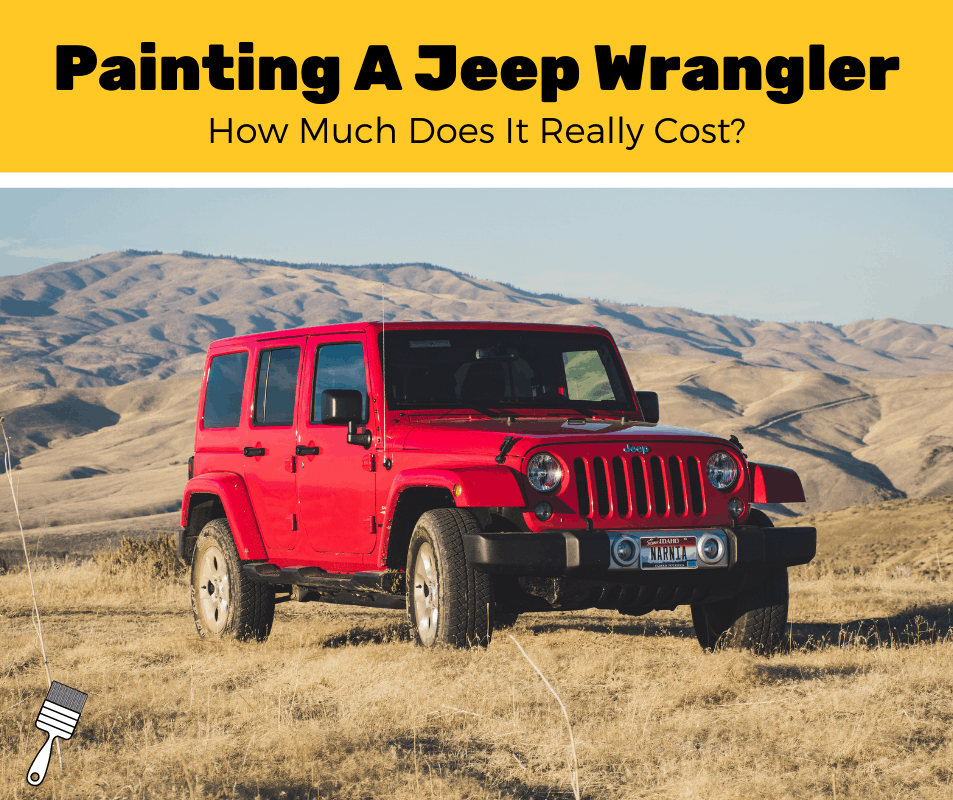 How Much Does It Cost To Paint A Jeep Wrangler? (2020 Estimates)