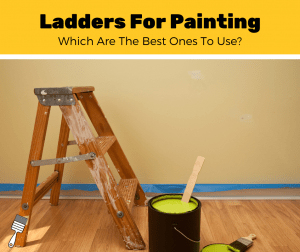 Top 5 Best Ladders For Painting (2020 Review)