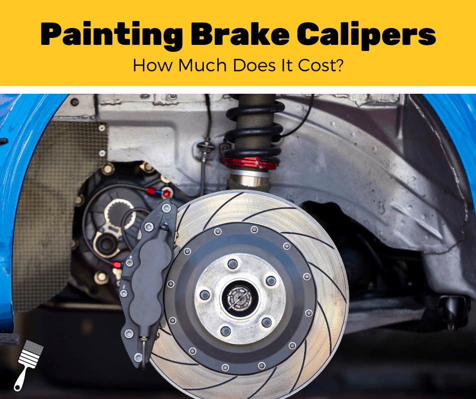 How Much Does It Cost To Paint Brake Calipers? (2020 Estimates)