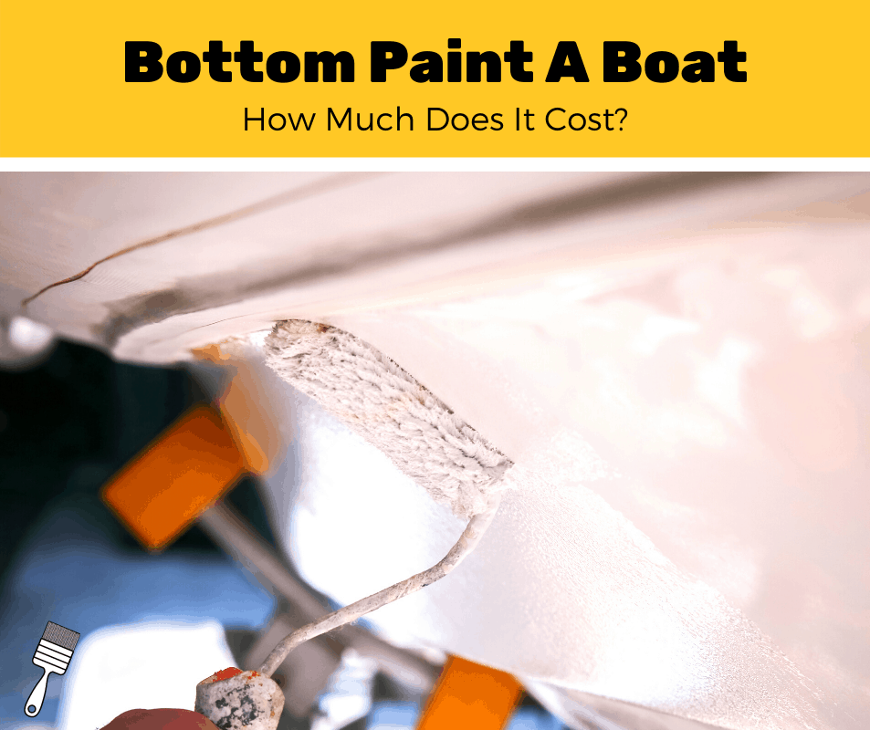 How Much Does It Cost To Bottom Paint A Boat? (2020 Estimates)