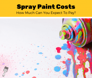 How Much Does Spray Paint Cost? (2020 Guide)