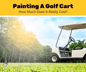 How Much Does It Cost To Paint A Golf Cart? (2020 Estimates)