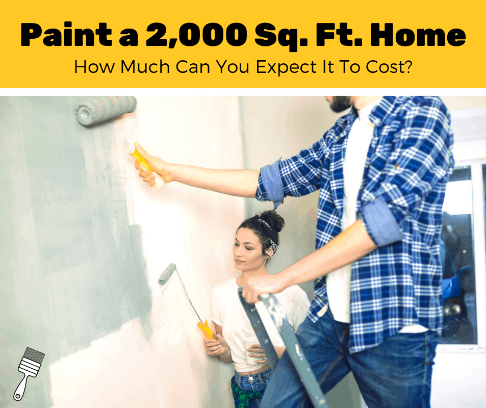 How Much Does It Cost To Paint A 2000 Sq Ft House? (2020 Estimates)
