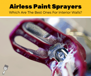 Top 5 Best Airless Paint Sprayers for Interior Walls (2020 Review)