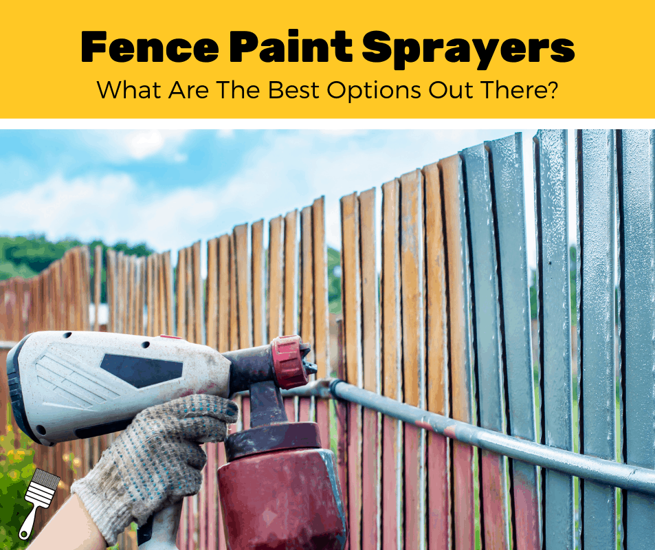 The Top 7 Sprayers for Painting a Fence (2020 Review)