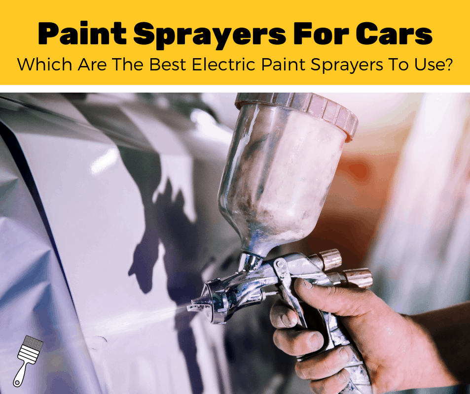 Top 7 Best Best Electric Paint Sprayers For Cars (2020 Review)