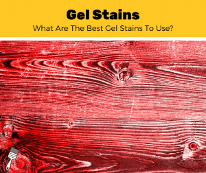 Top 5 Best Gel Stains For Wood And Fiberglass