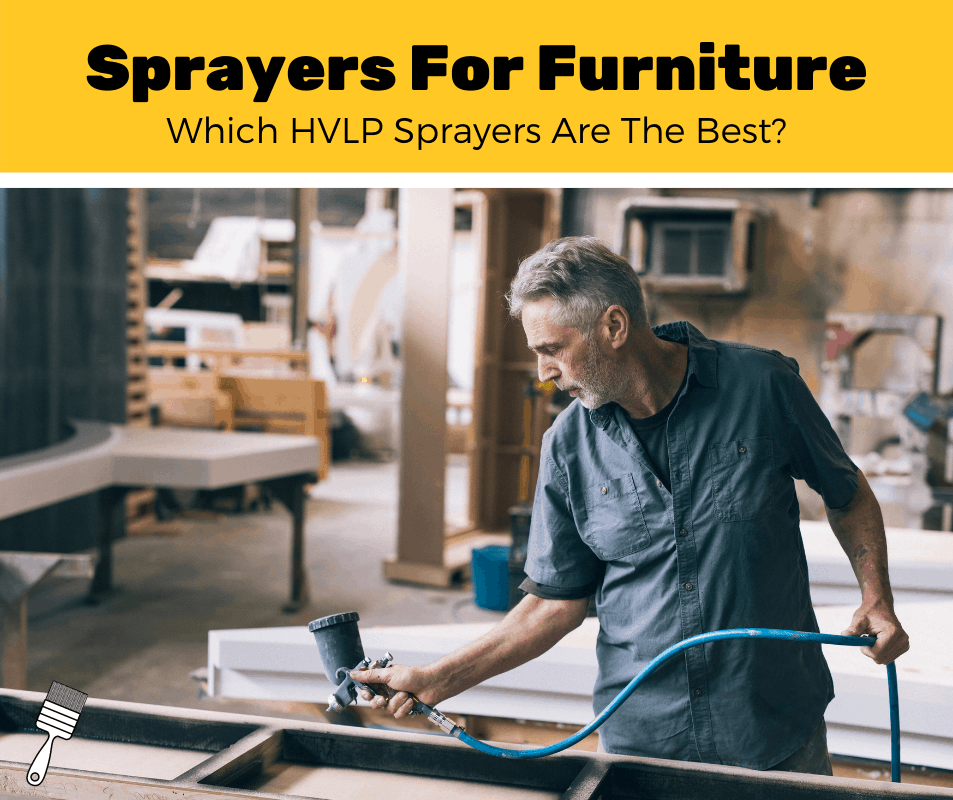 Top 7 Best Paint Sprayer For Furniture (2020 Review)