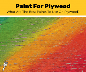 Top 5 Best Paints For Plywood (2020 Review)