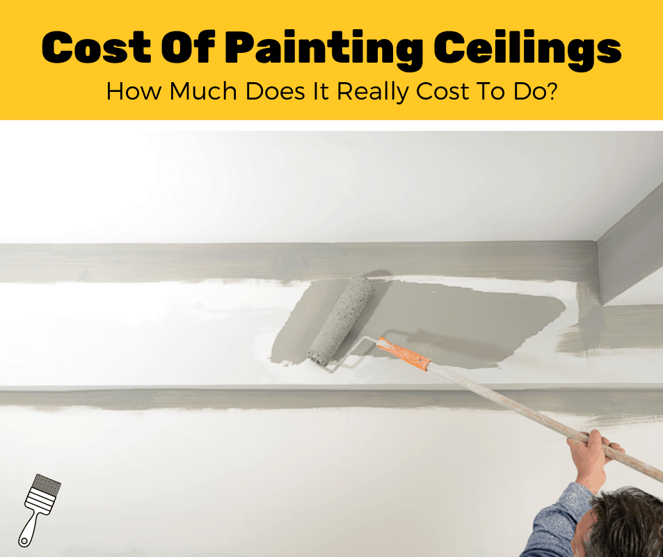 How Much Does It Cost To Paint A Ceiling? (2020 Estimates)