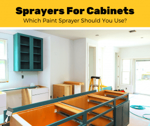 Top 5 Best Paint Sprayers For Cabinets (2020 Review)