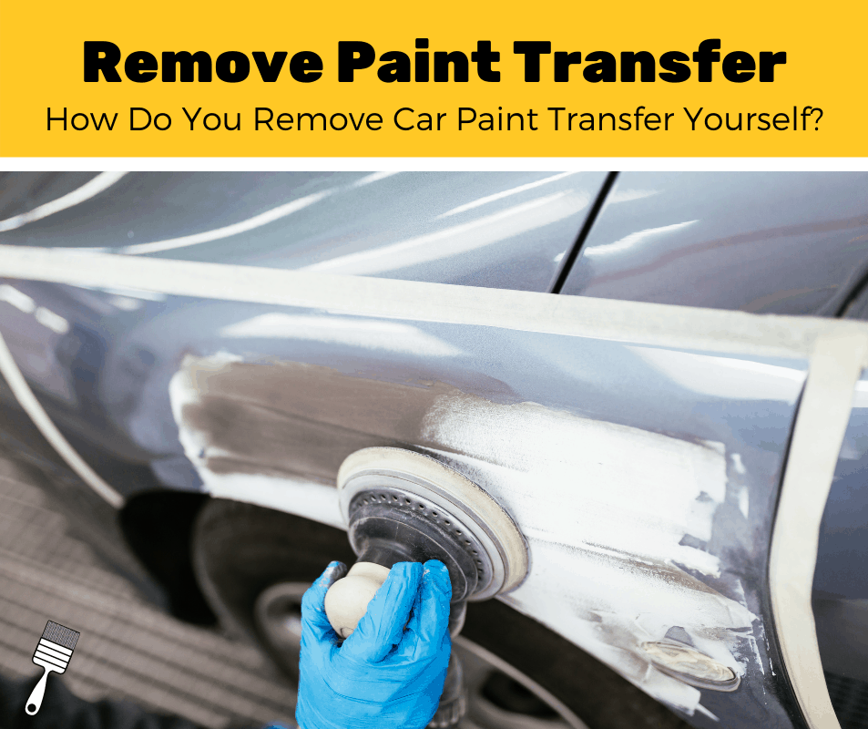 How To Remove Paint Transfer From Car? (5-Step Guide)