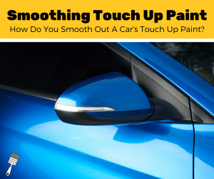 How To Smooth Out Touch Up Car Paint (5-Step Guide)