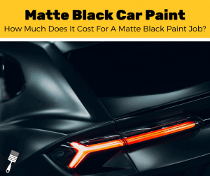 How Much Does It Cost To Paint A Car Matte Black? (5-Step Guide)
