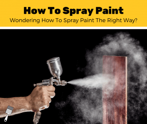 How to Spray Paint (5-Step Guide)