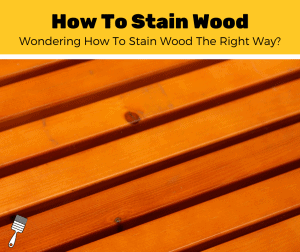 How To Stain Wood?