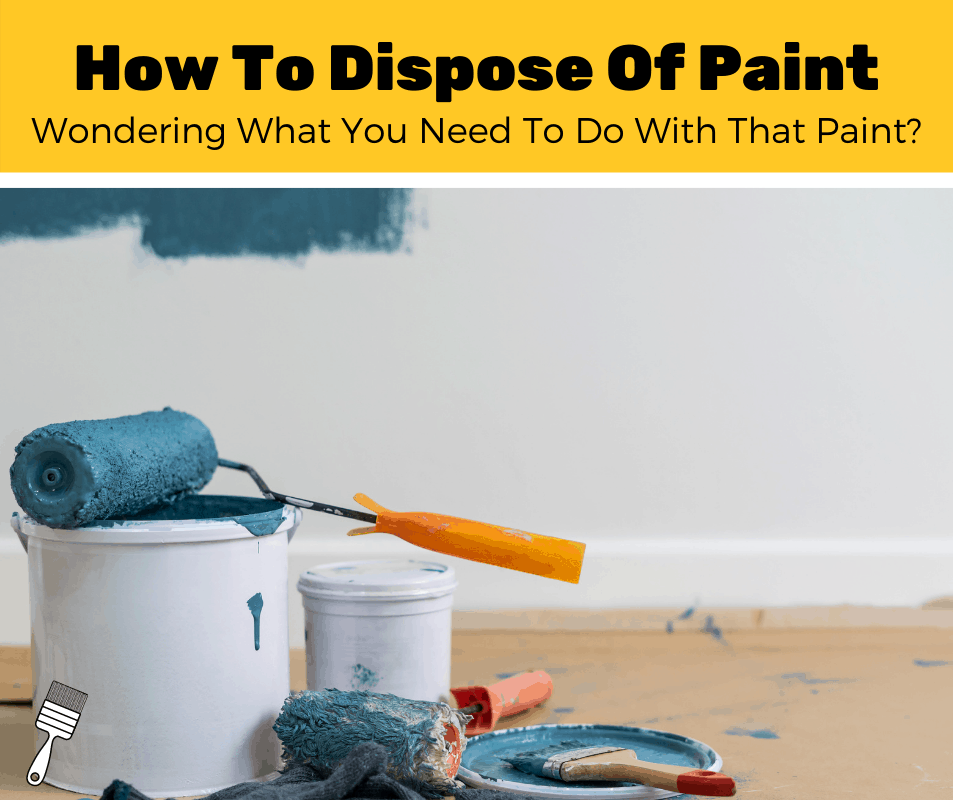 How To Dispose Of Paint?