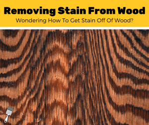 How To Remove Stain From Wood?